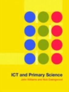 Foto Cover di ICT and Primary Science, Ebook inglese di Nick Easingwood,John Williams, edito da Taylor and Francis