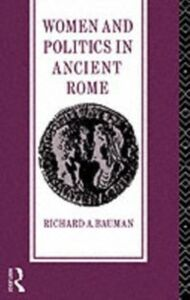 Foto Cover di Women and Politics in Ancient Rome, Ebook inglese di Richard A. Bauman, edito da Taylor and Francis