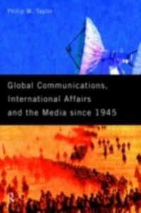 Foto Cover di Global Communications, International Affairs and the Media Since 1945, Ebook inglese di Philip Taylor, edito da Taylor and Francis