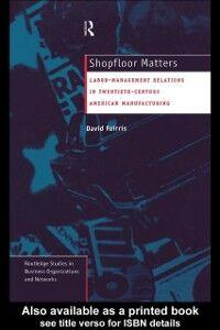 Foto Cover di Shopfloor Matters, Ebook inglese di David Fairris, edito da Taylor and Francis