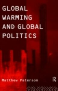 Foto Cover di Global Warming and Global Politics, Ebook inglese di Matthew Paterson, edito da Taylor and Francis