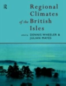 Foto Cover di Regional Climates of the British Isles, Ebook inglese di Julian Mayes,Dennis Wheeler, edito da Taylor and Francis