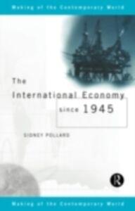 Ebook in inglese International Economy since 1945 Pollard, Sidney