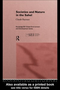 Ebook in inglese Societies and Nature in the Sahel Delville, Philippe Lavigne , Gregoire, Emmanuel , Janin, Pierre , Koechlin, Jean