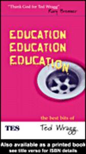 Foto Cover di Education, Education, Education, Ebook inglese di Ted Wragg, edito da
