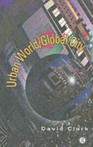 Foto Cover di Urban World/Global City, Ebook inglese di David Clark, edito da Taylor and Francis