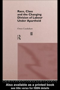 Ebook in inglese Race, Class and the Changing Division of Labour Under Apartheid Crankshaw, Owen