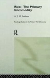 Ebook in inglese Rice: The Primary Commodity Latham, A.J.H.