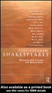Foto Cover di Post-Colonial Shakespeares, Ebook inglese di Ania Loomba,Martin Orkin, edito da