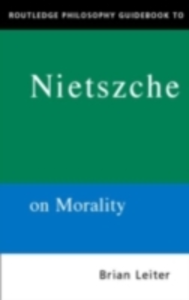 Ebook in inglese Routledge Philosophy GuideBook to Nietzsche on Morality Leiter, Brian