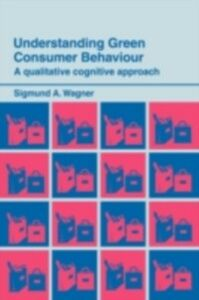 Foto Cover di Understanding Green Consumer Behaviour, Ebook inglese di Sigmund A. Wagner, edito da Taylor and Francis