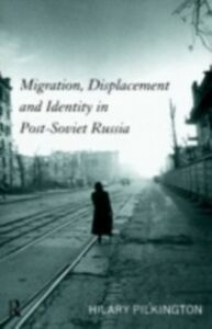 Foto Cover di Migration, Displacement and Identity in Post-Soviet Russia, Ebook inglese di Hilary Pilkington, edito da Taylor and Francis