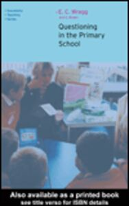 Ebook in inglese Questioning in the Primary School Brown, George , Wragg, E.C.