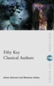 Ebook in inglese Fifty Key Classical Authors Ash, Rhiannon , Sharrock, Alison