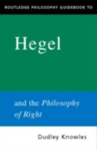 Foto Cover di Routledge Philosophy GuideBook to Hegel and the Philosophy of Right, Ebook inglese di Dudley Knowles, edito da Taylor and Francis