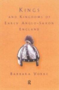 Foto Cover di Kings and Kingdoms of Early Anglo-Saxon England, Ebook inglese di Dr Barbara Yorke, edito da Taylor and Francis