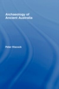 Foto Cover di Archaeology of Ancient Australia, Ebook inglese di Peter Hiscock, edito da Taylor and Francis