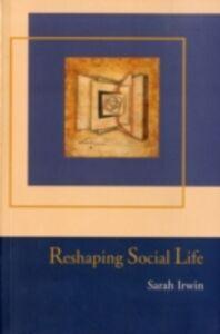 Foto Cover di Reshaping Social Life, Ebook inglese di Sarah Irwin, edito da Taylor and Francis