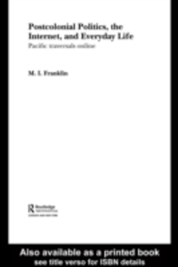Ebook in inglese Postcolonial Politics, The Internet and Everyday Life Franklin, M. I.