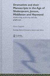 Dramatists and their Manuscripts in the Age of Shakespeare, Jonson, Middleton and Heywood