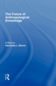 Foto Cover di Future of Anthropological Knowledge, Ebook inglese di  edito da Taylor and Francis