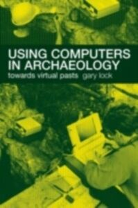 Ebook in inglese Using Computers in Archaeology Lock, Gary