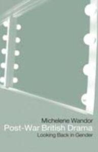 Ebook in inglese Post-war British Drama: Looking Back in Gender Wandor, Michelene