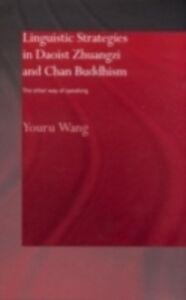 Foto Cover di Linguistic Strategies in Daoist Zhuangzi and Chan Buddhism, Ebook inglese di Youru Wang, edito da Taylor and Francis