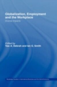 Ebook in inglese Globalization, Employment and the Workplace Debrah, Yaw A. , Smith, Ian G.