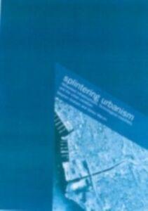 Foto Cover di Splintering Urbanism, Ebook inglese di Steve Graham,Simon Marvin, edito da Taylor and Francis