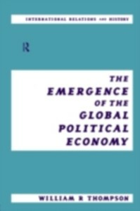 Ebook in inglese Emergence of the Global Political Economy Thompson, William