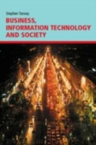 Foto Cover di Business, Information Technology and Society, Ebook inglese di Stephen D. Tansey, edito da Taylor and Francis