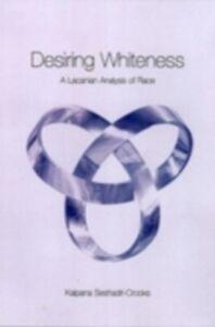 Ebook in inglese Desiring Whiteness Seshadri-Crooks, Kalpana