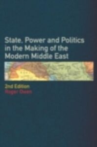 Foto Cover di State Power and Politics in the Making of the Modern Middle East, Ebook inglese di Roger Owen, edito da Taylor and Francis