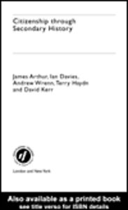 Ebook in inglese Citizenship Through Secondary History Arthur, James , Davies, Ian , Kerr, David , Wrenn, Andrew