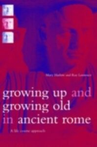 Ebook in inglese Growing Up and Growing Old in Ancient Rome Harlow, Mary , Laurence, Ray