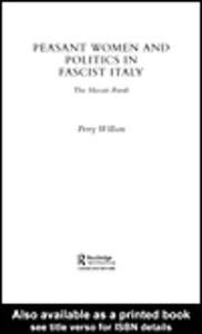 Foto Cover di Peasant Women and Politics in Fascist Italy, Ebook inglese di Perry Willson, edito da