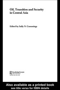 Ebook in inglese Oil, Transition and Security in Central Asia Cummings, Sally