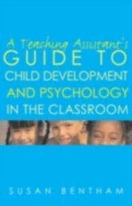 Foto Cover di Teaching Assistant's Guide to Child Development and Psychology in the Classroom, Ebook inglese di Susan Bentham, edito da Taylor and Francis