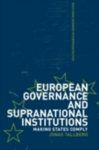 Foto Cover di European Governance and Supranational Institutions, Ebook inglese di Jonas Tallberg, edito da Taylor and Francis