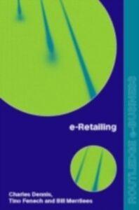 Ebook in inglese e-Retailing Dennis, Charles , Fenech, Tino , Merrilees, Bill