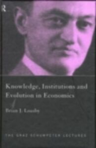 Ebook in inglese Knowledge, Institutions and Evolution in Economics Loasby, Brian