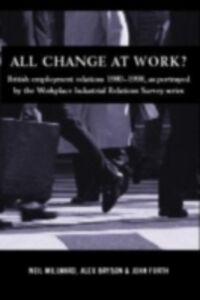 Ebook in inglese All Change at Work? Bryson, Alex , Forth, John , Millward, Neil