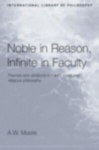 Ebook in inglese Noble in Reason, Infinite in Faculty Moore, A.W.