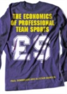 Ebook in inglese Economics of Professional Team Sports Dawson, Alistair , Downward, Paul
