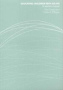 Foto Cover di Educating Children with AD/HD, Ebook inglese di Paul Cooper,Fintan O'Regan, edito da Taylor and Francis