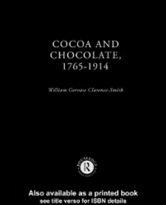 Ebook in inglese Cocoa and Chocolate, 1765-1914 Clarence-Smith, William Gervase
