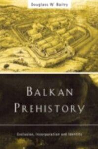 Ebook in inglese Balkan Prehistory Bailey, Douglass W.