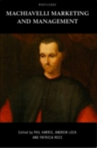 Ebook in inglese Machiavelli, Marketing and Management Harris, Phil , Lock, Andrew , Rees, Patricia