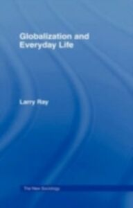 Foto Cover di Globalization and Everyday Life, Ebook inglese di Larry Ray, edito da Taylor and Francis